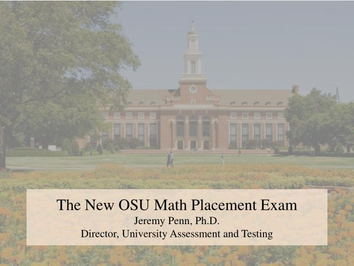 the new osu math placement exam jeremy penn ph d director university assessment and testing