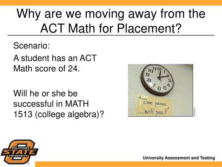 Why are we moving away from the ACT Math for Placement?