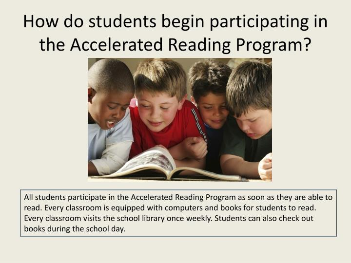 How do students begin participating in the Accelerated Reading Program?
