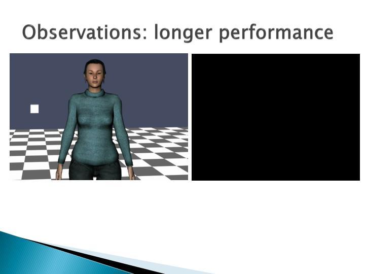 Observations: longer performance