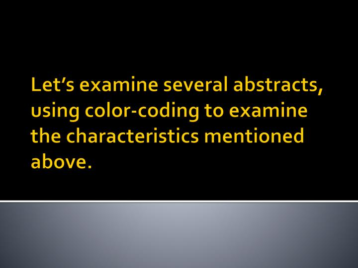 Let's examine several abstracts, using color-coding to examine the characteristics mentioned above.