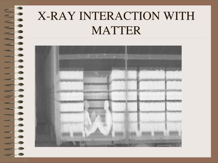 X ray interaction with matter