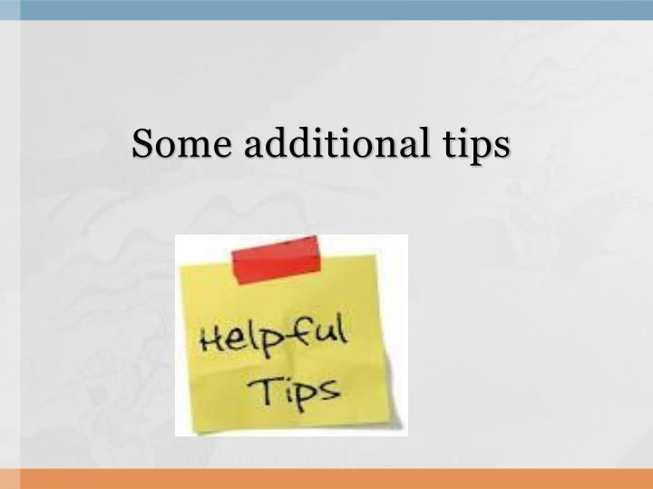 Some additional tips