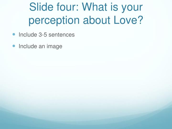 Slide four: What is your perception about Love?
