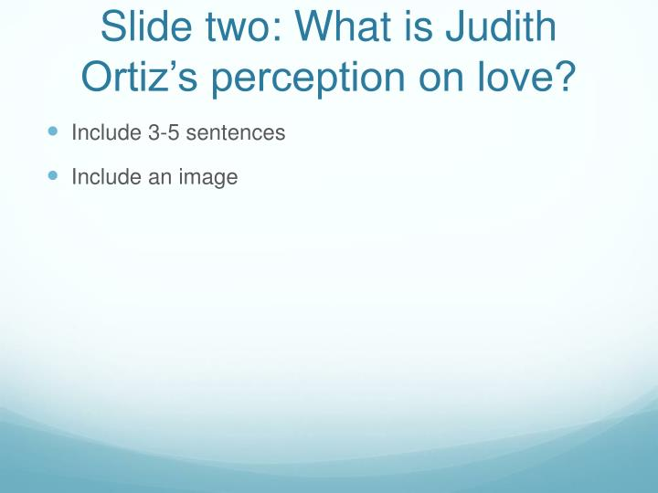 Slide two: What is Judith Ortiz's perception on love?
