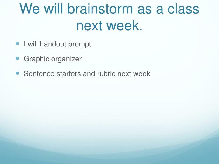 We will brainstorm as a class next week.