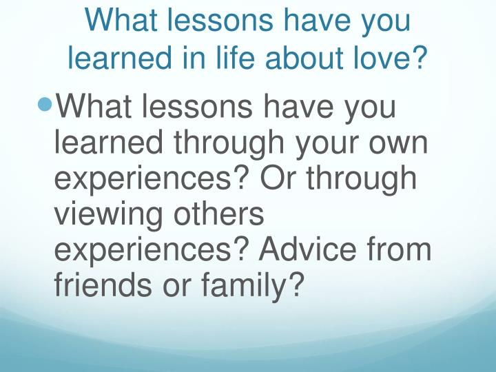 What lessons have you learned in life about love?