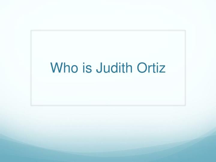 Who is Judith Ortiz