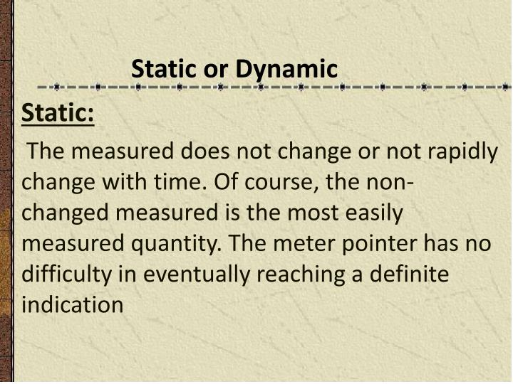 Static or Dynamic