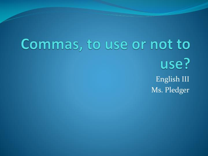 Commas to use or not to use