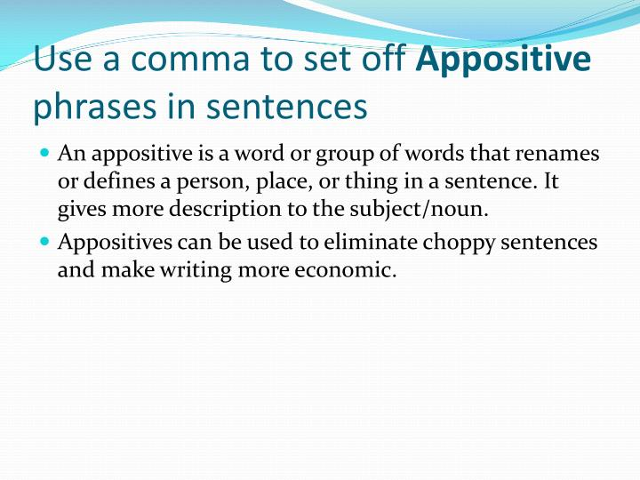 Use a comma to set off appositive phrases in sentences