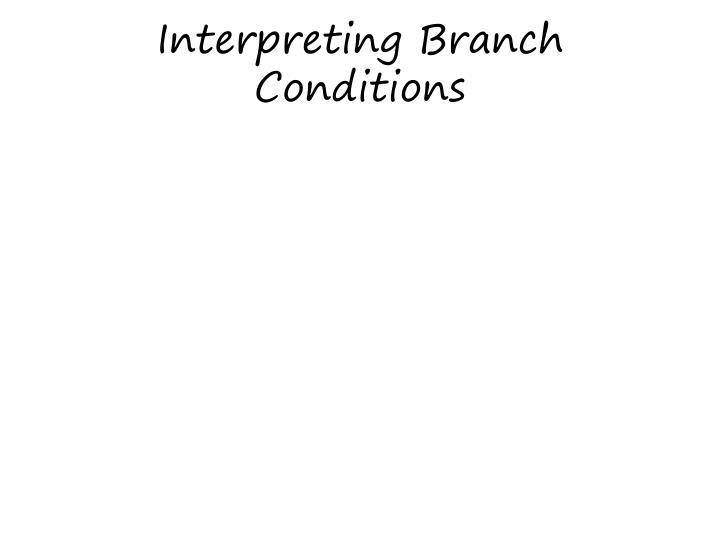 Interpreting Branch Conditions