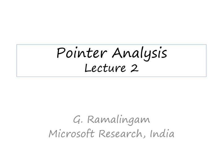 Pointer analysis lecture 2