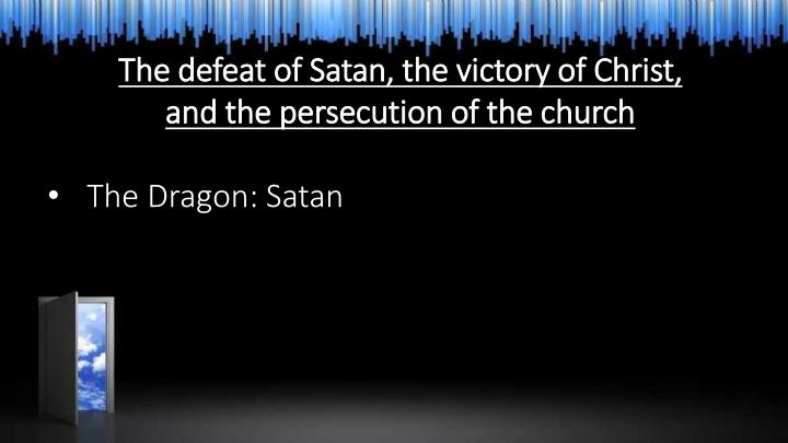 The defeat of Satan, the victory of Christ,