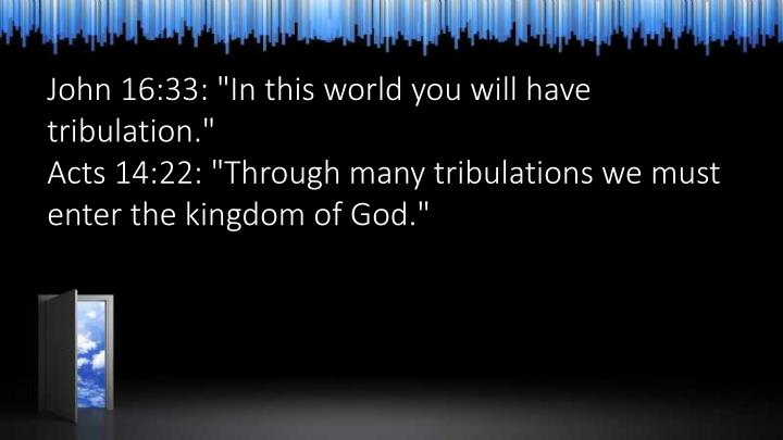 "John 16:33: ""In this world you will have tribulation."""