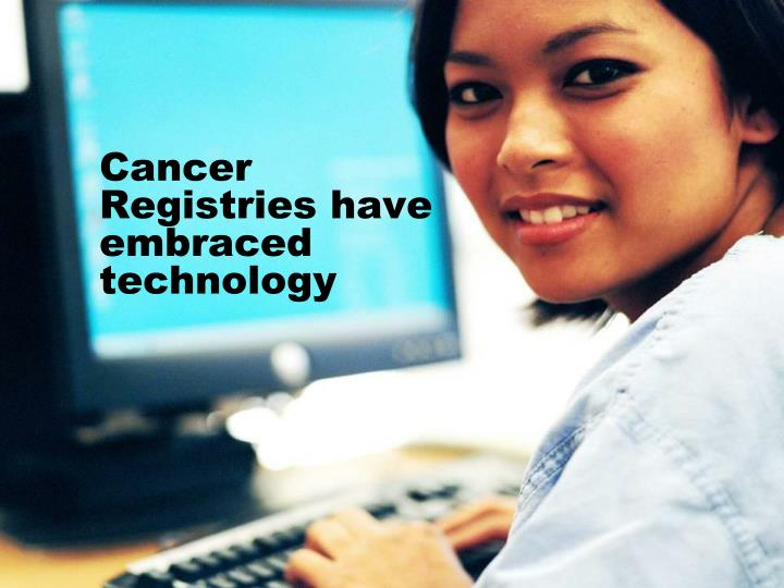 Cancer Registries have embraced technology