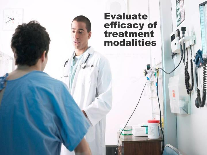 Evaluate efficacy of treatment modalities
