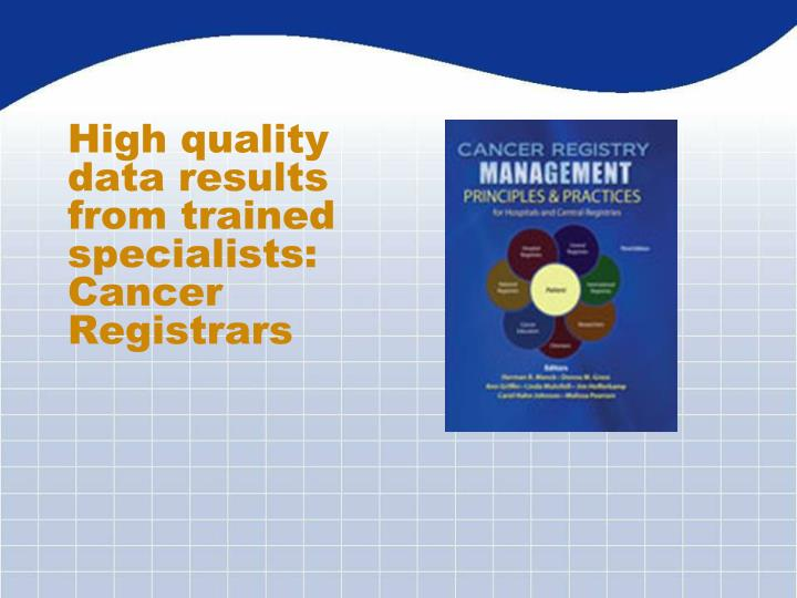 High quality data results from trained specialists: Cancer Registrars