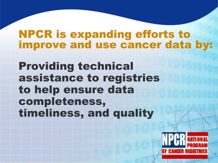 NPCR is expanding efforts to improve and use cancer data by:
