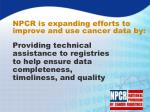 npcr is expanding efforts to improve and use cancer data by