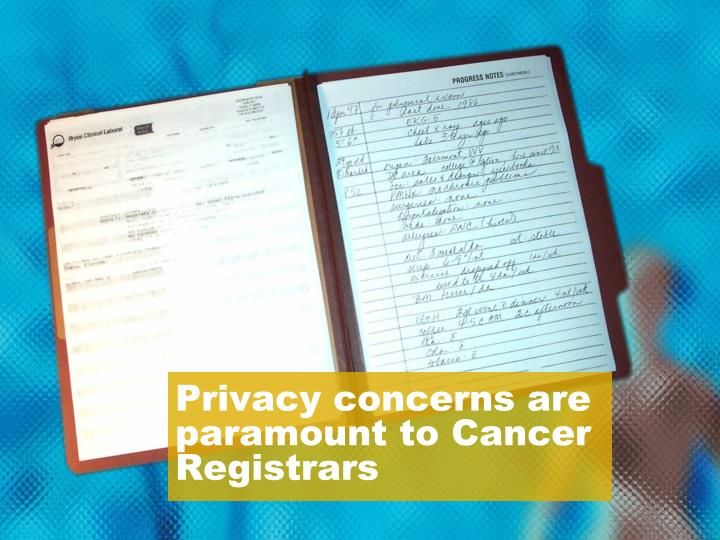 Privacy concerns are paramount to Cancer Registrars