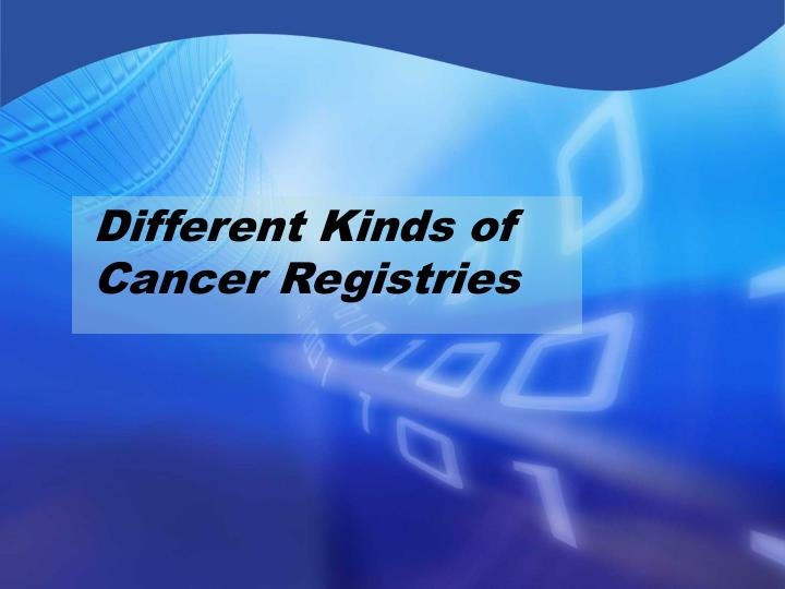 Different Kinds of Cancer Registries