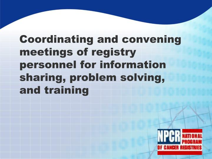 Coordinating and convening meetings of registry personnel for information sharing, problem solving, and training