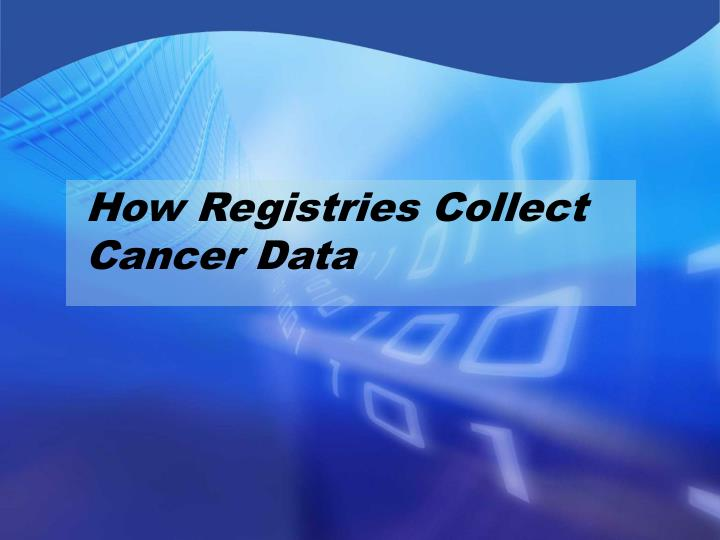 How Registries Collect Cancer Data