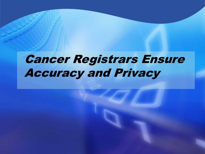 Cancer Registrars Ensure Accuracy and Privacy