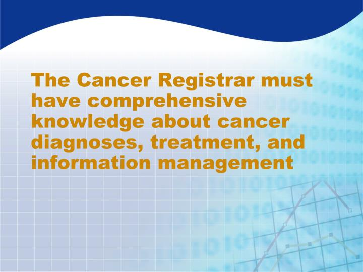 The Cancer Registrar must