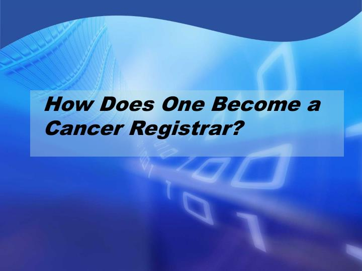 How Does One Become a Cancer Registrar?