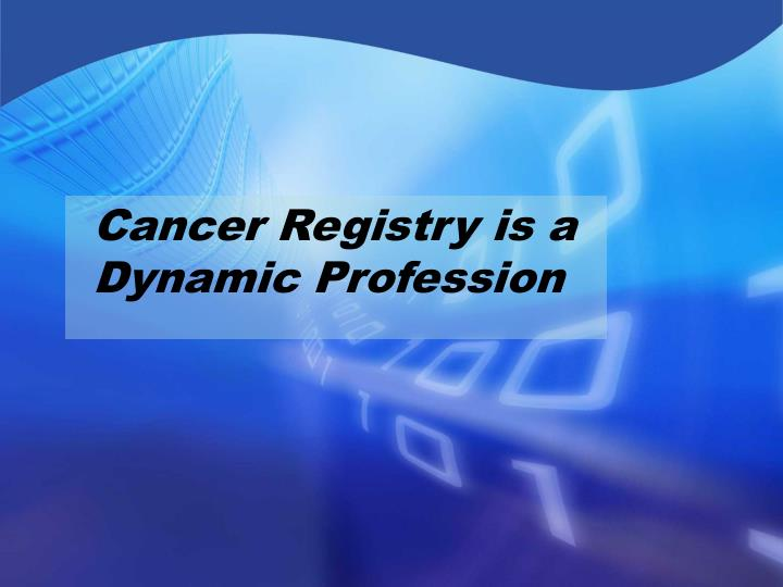Cancer Registry is a Dynamic Profession
