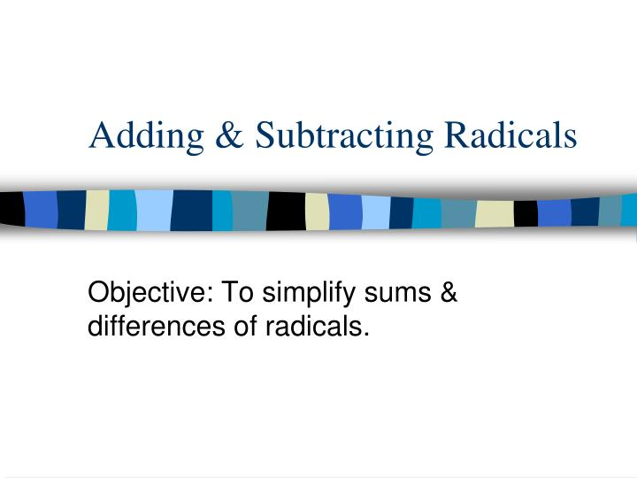 Adding & Subtracting Radicals