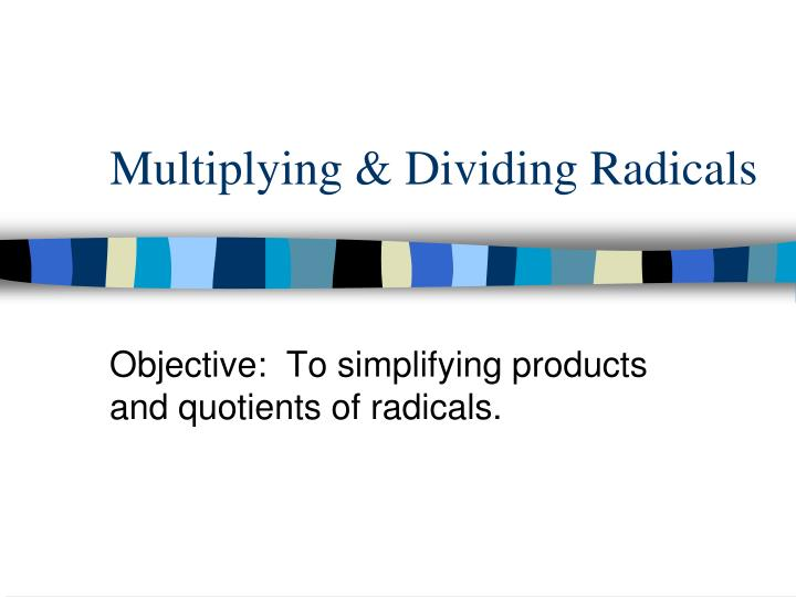 Multiplying & Dividing Radicals