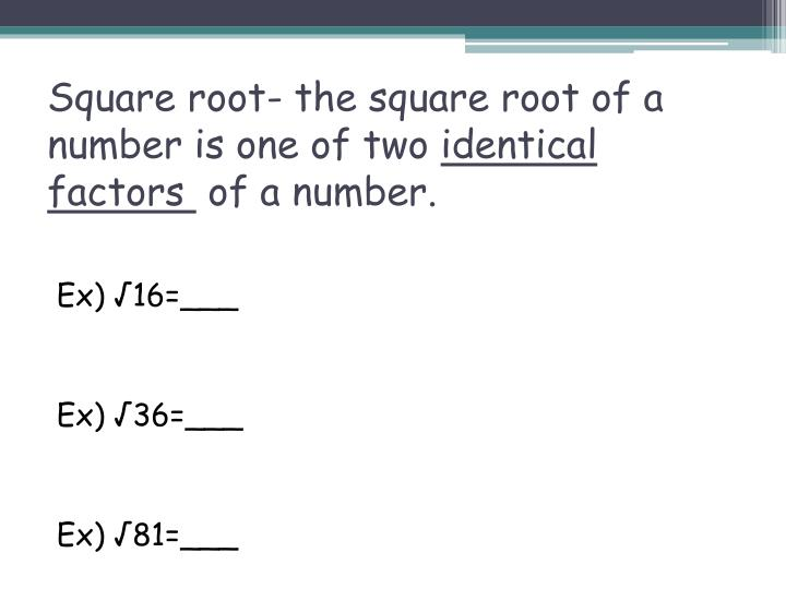 Square root- the square root of a number is one of two