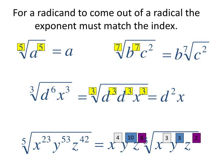 For a radicand to come out of a radical the exponent must match the index.