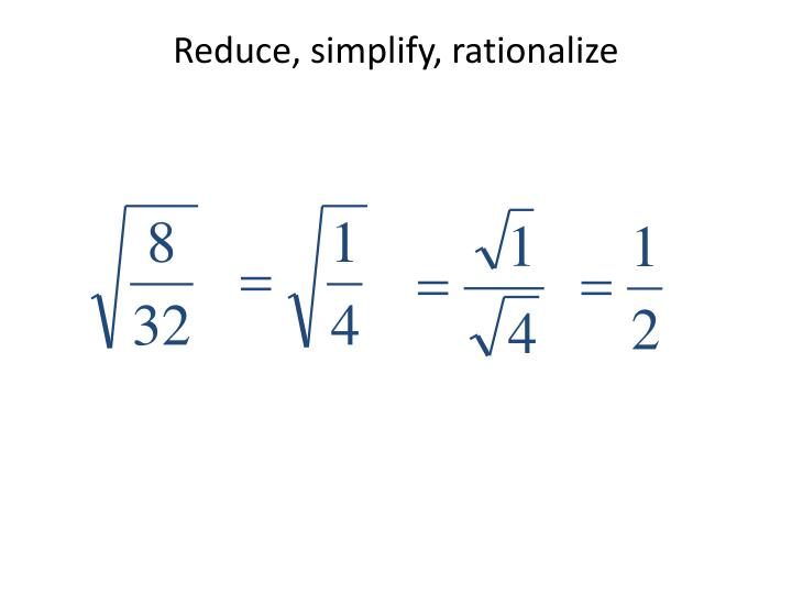 Reduce, simplify, rationalize