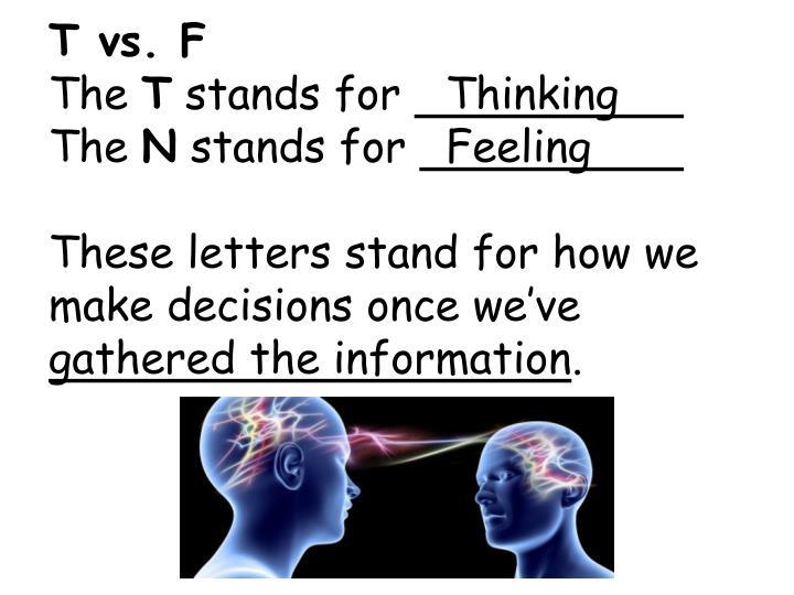 T vs. F