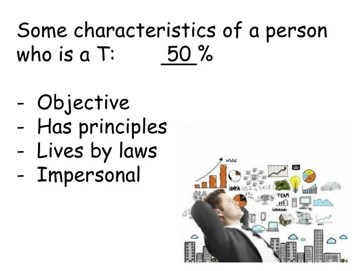 Some characteristics of a person who is a T: