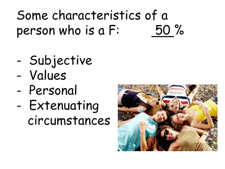 Some characteristics of a person who is a F: