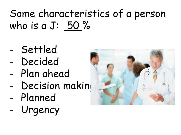 Some characteristics of a person who is a J: