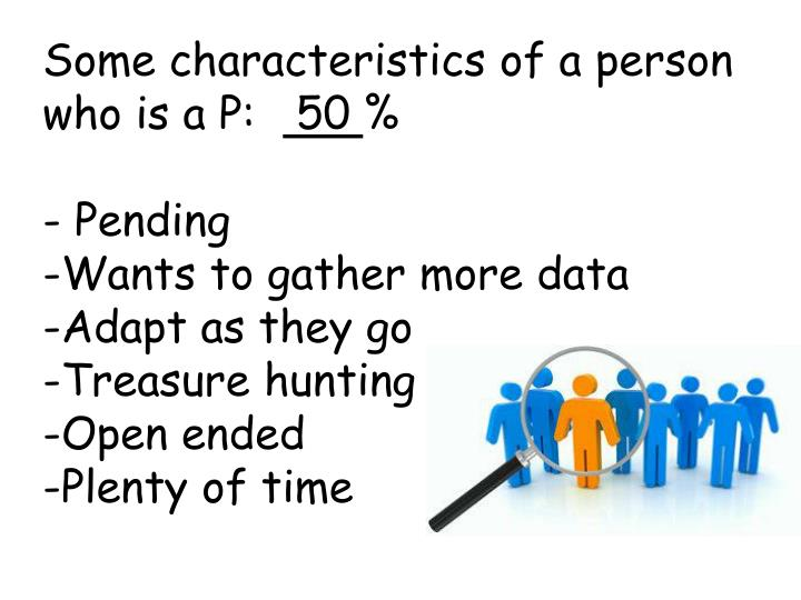 Some characteristics of a person who is a P: