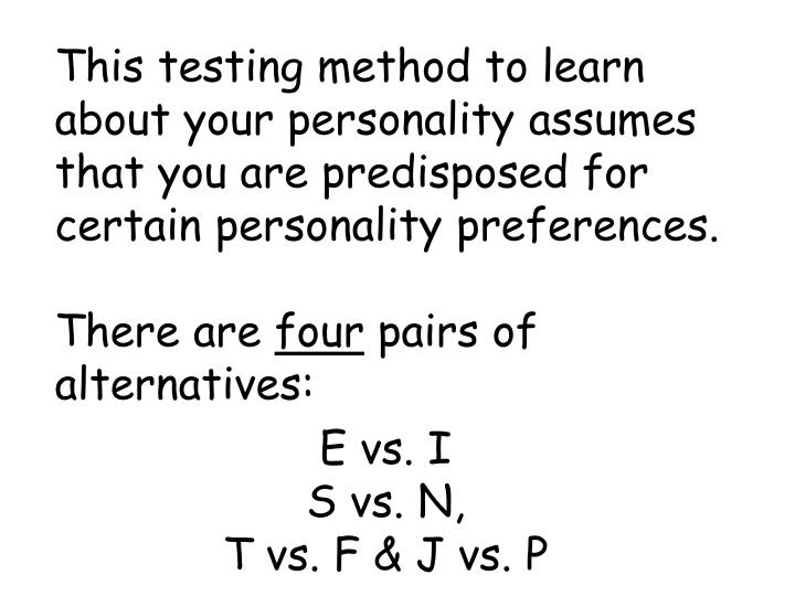 This testing method to learn about your personality assumes that you are predisposed for certain personality preferences.