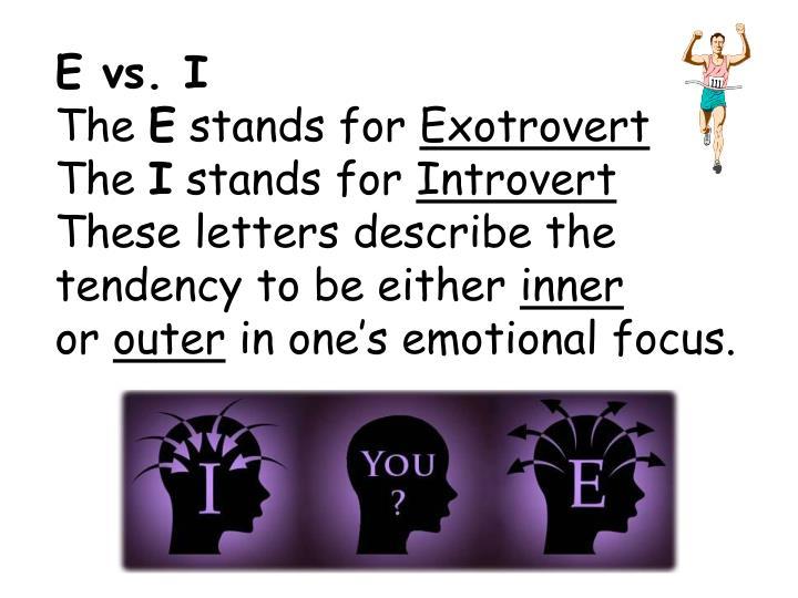 E vs. I