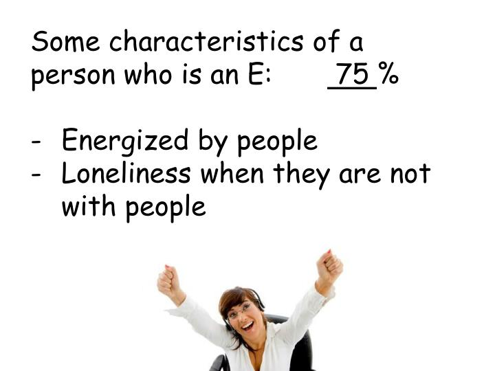 Some characteristics of a person who is an E: