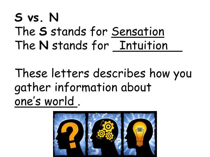 S vs. N