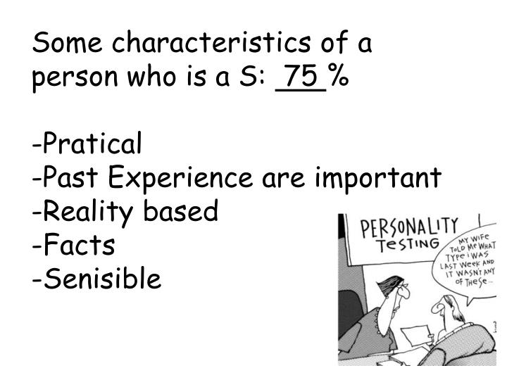 Some characteristics of a person who is a S: