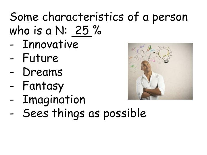 Some characteristics of a person who is a N: