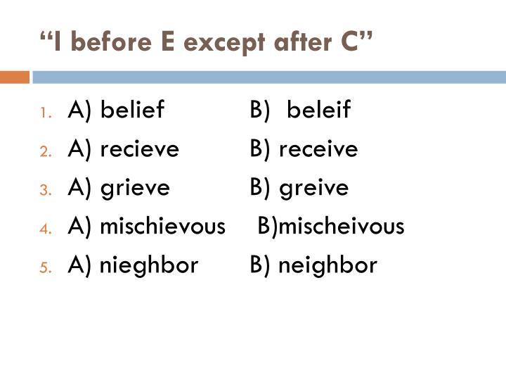"""""""I before E except after C"""""""