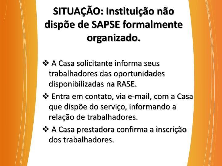 SITUAÇÃO: Instituição não dispõe de SAPSE formalmente organizado.